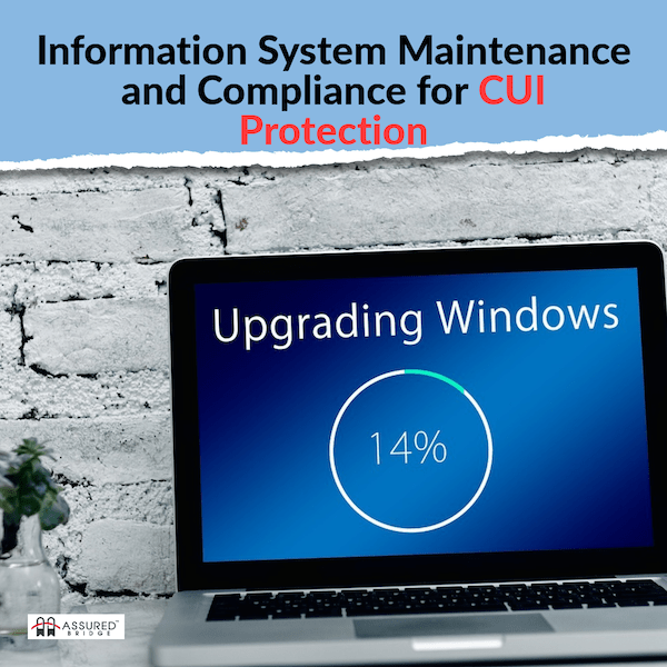 Information System Maintenance & Compliance for CUI Protection