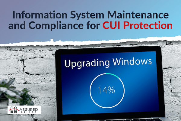 Information System Maintenance and Compliance for CUI Protection